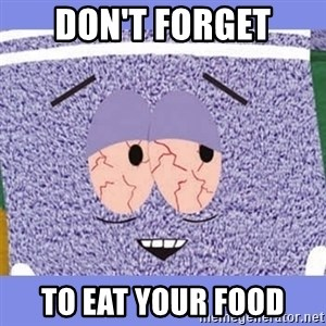 Towelie - Don't Forget to Eat your food
