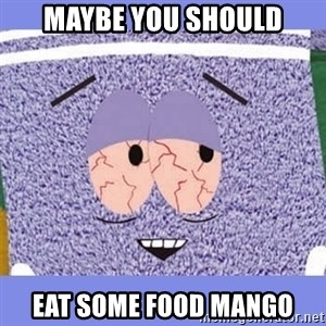 Towelie - maybe you should eat some food mango