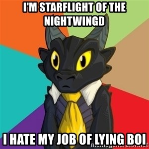 Business Dragon - I'm Starflight of the nightwingd I hate my job of LYING BOI