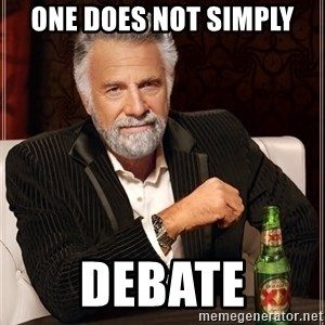 The Most Interesting Man In The World - one does not simply debate