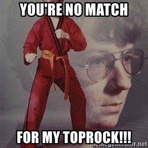 PTSD Karate Kyle - YOU'RE NO MATCH FOR MY TOPROCK!!!