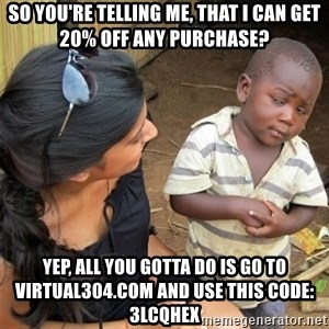 So You're Telling me - So you're telling me, that I can get 20% off any purchase? Yep, all you gotta do is go to virtual304.com and use this code: 3LCQHEX