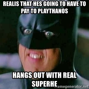 Goddamn Batman - Realis that hes going to have to pay to playThanos Hangs out with real Superhe