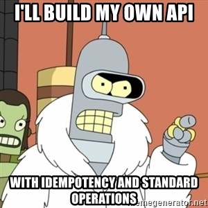 bender blackjack and hookers - I'll build my own API With Idempotency and standard operations
