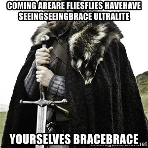 Brace Yourselves.  John is turning 21. - coming areare fliesflies havehave SeeingSeeingBrace Ultralite yourselves BraceBrace