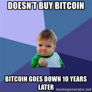 Success Kid - Doesn't buy bitcoin  Bitcoin goes down 10 years later