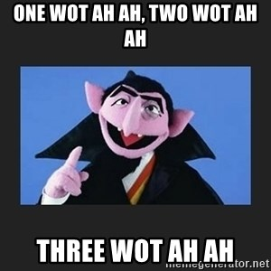 The Count from Sesame Street - One Wot Ah Ah, Two Wot Ah Ah Three Wot Ah Ah