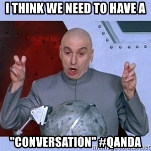 """Dr Evil meme - I think we need to have a """"Conversation"""" #QANDA"""