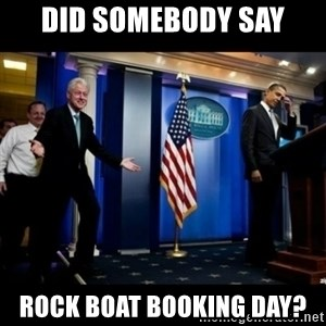 Inappropriate Timing Bill Clinton - Did somebody say rock boat booking day?