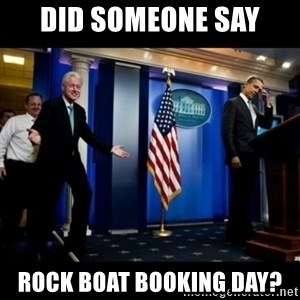 Inappropriate Timing Bill Clinton - did someone say rock boat booking day?