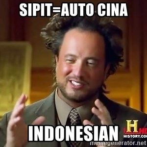 Ancient Aliens - sipit=auto cina indonesian
