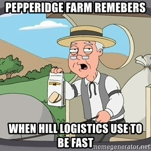 Pepperidge Farm Remembers Meme - Pepperidge Farm Remebers When Hill Logistics use to be fast