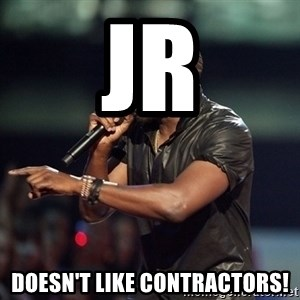 Kanye - JR Doesn't like contractors!