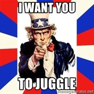 uncle sam i want you - I WANT YOU TO JUGGLE