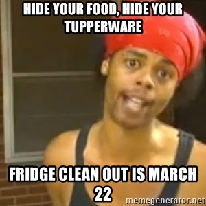 Hide Yo Kids - Hide your food, Hide your Tupperware Fridge Clean Out is March 22