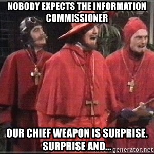 spanish inquisition - Nobody expects the Information commissioner Our chief weapon is surprise. Surprise and...