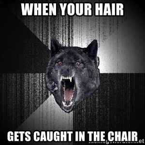 Insanity Wolf - When your hair gets caught in the chair