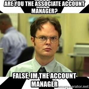 Dwight from the Office - Are You The Associate Account Manager? False, Im The Account Manager