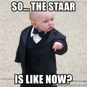 Mafia Baby - So... the STAAR  is like now?
