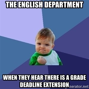 Success Kid - The English Department When They Hear There is a Grade Deadline Extension