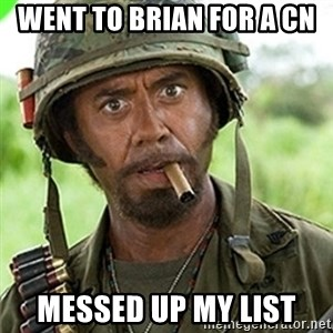 You went full retard man, never go full retard - went to Brian for a CN messed up my list