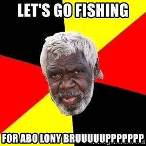 Abo - Let's go fishing  For abo lony bruuuuuppppppp