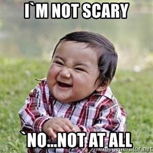 evil toddler kid2 - I`m not scary `No...not at all