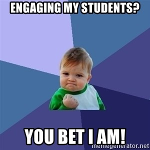 Success Kid - Engaging my students? You bet I am!