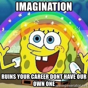 Imagination - Imagination Ruins your career dont have our own one