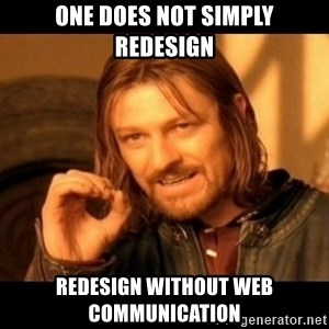 Does not simply walk into mordor Boromir  - One does not simply redesign redesign without Web Communication