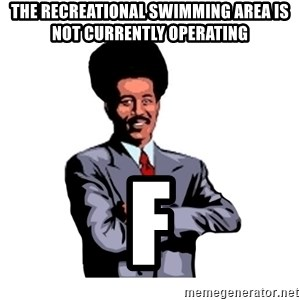 Pool's closed - the recreational swimming area is not currently operating f