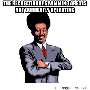 Pool's closed - the recreational swimming area is not currently operating