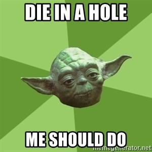 Advice Yoda Gives - die in a hole me should do