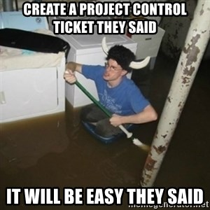 it'll be fun they say - create a project control ticket they said it will be easy they said