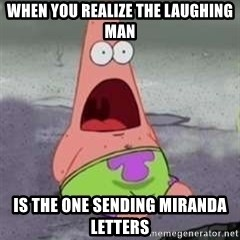 D Face Patrick - When you realize the laughing man Is the one sending Miranda letters
