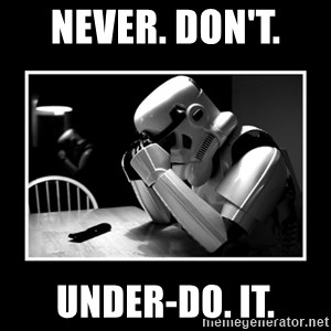 Sad Trooper - never. don't.  under-do. it.