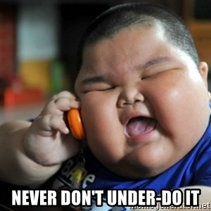 fat chinese kid - never don't under-do it