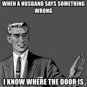 Correction Guy - When a husband says something wrong I know where the door is