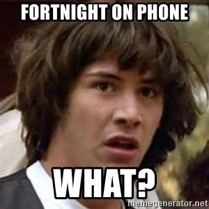 Conspiracy Keanu - fortnight on phone what?