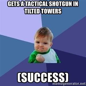 Success Kid - Gets a Tactical Shotgun in tilted towers (Success)