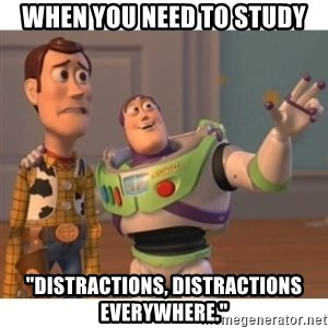 "Toy story - When you need to study ""Distractions, distractions everywhere."""
