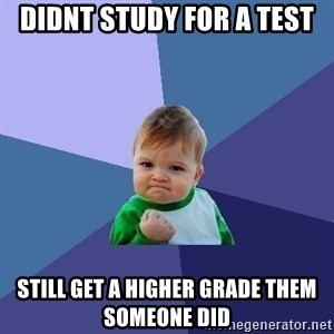 Success Kid - DIDNT STUDY FOR A TESt STILL GET A HIGHER GRADE THem someone did