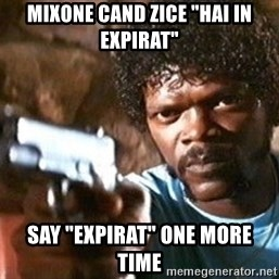 "Pulp Fiction - Mixone cand zice ""hai in expirat"" say ""expirat"" one more time"