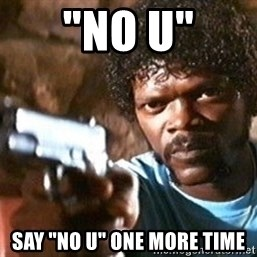 "Pulp Fiction - ""No U"" Say ""No U"" one more time"