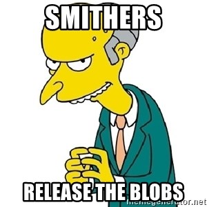 Mr Burns meme - Smithers Release the blobs
