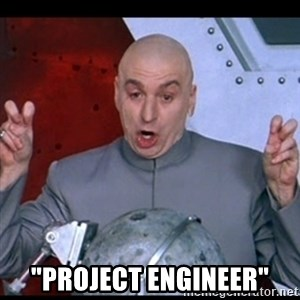 "dr. evil quote - ""Project Engineer"""