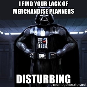 Darth Vader - I find your lack of Merchandise Planners Disturbing