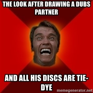 Angry Arnold - The look after drawing a dubs partner And all his discs are Tie-Dye