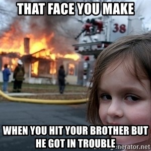 Disaster Girl - That face you make when you hit your brother but he got in trouble