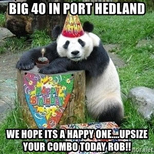 Happy Birthday Panda - BIG 40 In Port Hedland We hope its a Happy One....Upsize your combo today Rob!!